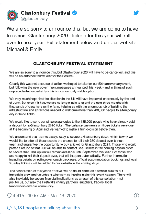 Twitter post by @glastonbury: We are so sorry to announce this, but we are going to have to cancel Glastonbury 2020. Tickets for this year will roll over to next year. Full statement below and on our website. Michael & Emily