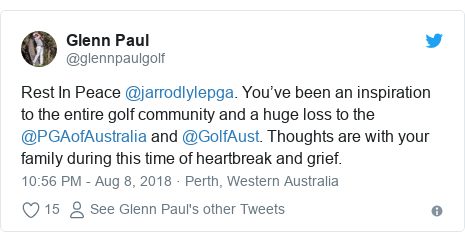 Twitter post by @glennpaulgolf: Rest In Peace @jarrodlylepga. You've been an inspiration to the entire golf community and a huge loss to the @PGAofAustralia and @GolfAust. Thoughts are with your family during this time of heartbreak and grief.