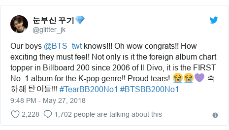 Twitter post by @glitter_jk: Our boys @BTS_twt knows!!! Oh wow congrats!! How exciting they must feel! Not only is it the foreign album chart topper in Billboard 200 since 2006 of Il Divo, it is the FIRST No. 1 album for the K-pop genre!! Proud tears! 😭😭💜 축하해 탄이들!!! #TearBB200No1 #BTSBB200No1