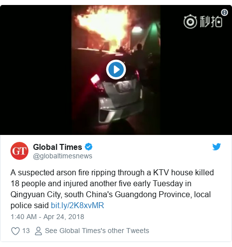 Twitter post by @globaltimesnews: A suspected arson fire ripping through a KTV house killed 18 people and injured another five early Tuesday in Qingyuan City, south China's Guangdong Province, local police said