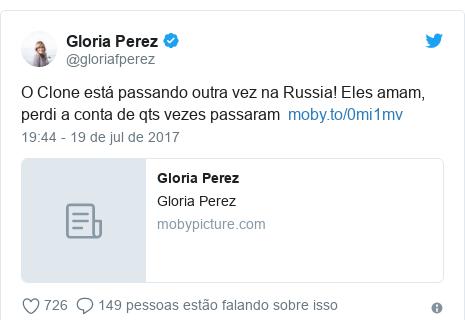 Twitter post de @gloriafperez: O Clone está passando outra vez na Russia! Eles amam, perdi a conta de qts vezes passaram