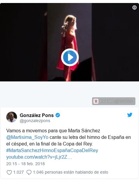 Publicación de Twitter por @gonzalezpons: Vamos a movernos para que Marta Sánchez @Martisima_SoyYo cante su letra del himno de España en el césped, en la final de la Copa del Rey. #MartaSanchezHimnoEspañaCopaDelRey