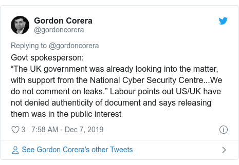 """Twitter post by @gordoncorera: Govt spokesperson  """"The UK government was already looking into the matter, with support from the National Cyber Security Centre...We do not comment on leaks."""" Labour points out US/UK have not denied authenticity of document and says releasing them was in the public interest"""