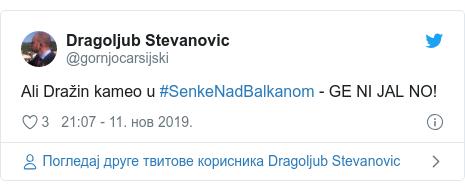 Twitter post by @gornjocarsijski: Ali Dražin kameo u #SenkeNadBalkanom - GE NI JAL NO!