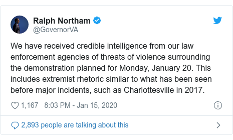 Twitter post by @GovernorVA: We have received credible intelligence from our law enforcement agencies of threats of violence surrounding the demonstration planned for Monday, January 20. This includes extremist rhetoric similar to what has been seen before major incidents, such as Charlottesville in 2017.