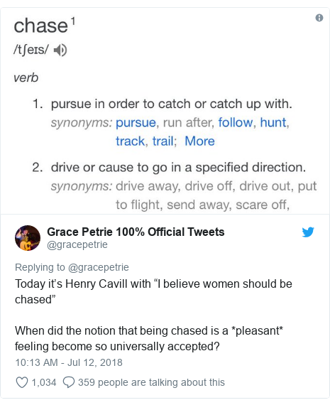 """Twitter post by @gracepetrie: Today it's Henry Cavill with """"I believe women should be chased""""When did the notion that being chased is a *pleasant* feeling become so universally accepted?"""