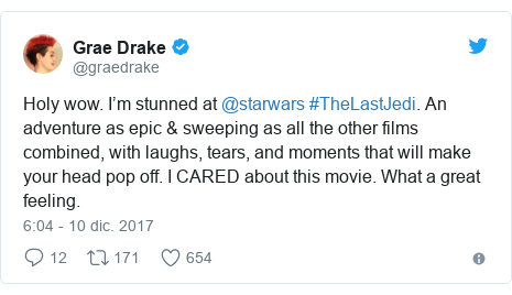 Publicación de Twitter por @graedrake: Holy wow. I'm stunned at @starwars #TheLastJedi. An adventure as epic & sweeping as all the other films combined, with laughs, tears, and moments that will make your head pop off. I CARED about this movie. What a great feeling.