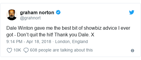 Twitter post by @grahnort: Dale Winton gave me the best bit of showbiz advice I ever got - Don't quit the hit! Thank you Dale. X