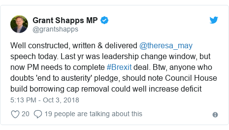 Twitter post by @grantshapps: Well constructed, written & delivered @theresa_may speech today. Last yr was leadership change window, but now PM needs to complete #Brexit deal. Btw, anyone who doubts 'end to austerity' pledge, should note Council House build borrowing cap removal could well increase deficit
