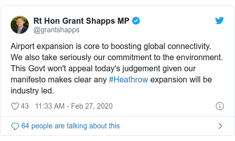 Twitter post by @grantshapps: Airport expansion is core to boosting global connectivity. We also take seriously our commitment to the environment. This Govt won't appeal today's judgement given our manifesto makes clear any #Heathrow expansion will be industry led.
