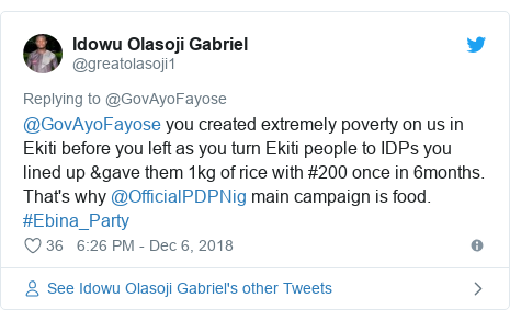 Twitter post by @greatolasoji1: @GovAyoFayose you created extremely poverty on us in Ekiti before you left as you turn Ekiti people to IDPs you lined up &gave them 1kg of rice with #200 once in 6months. That's why @OfficialPDPNig main campaign is food. #Ebina_Party