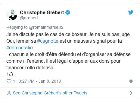 Twitter post by @grebert: Je ne discute pas le cas de ce boxeur. Je ne suis pas juge. Oui, fermer sa #cagnotte est un mauvais signal pour la #démocratie.- chacun a le droit d'être défendu et d'organiser sa défense comme il l'entend. Il est légal d'appeler aux dons pour financer cette défense. 1/3