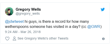 Twitter post by @gregory_wells: @jdwtweet hi guys, is there a record for how many wetherspoons someone has visited in a day? (cc @GWR)