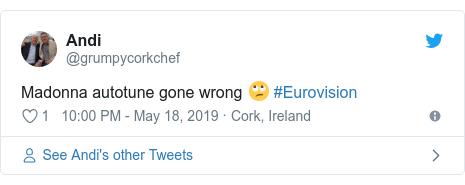 Twitter post by @grumpycorkchef: Madonna autotune gone wrong 🙄 #Eurovision