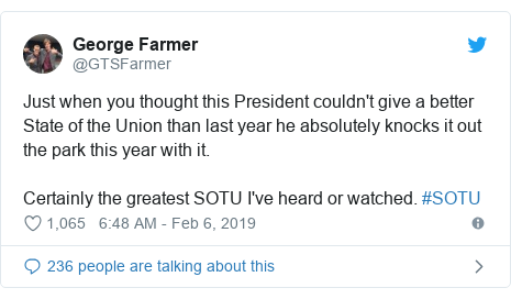 Twitter post by @GTSFarmer: Just when you thought this President couldn't give a better State of the Union than last year he absolutely knocks it out the park this year with it.Certainly the greatest SOTU I've heard or watched. #SOTU