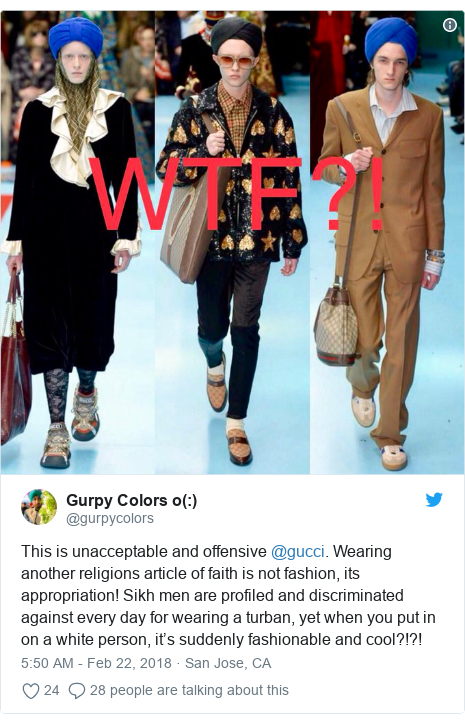 Twitter post by @gurpycolors:)  This is unacceptable and offensive @gucci. Wearing another religions article of faith is not fashion, its appropriation! Sikh men are profiled and discriminated against every day for wearing a turban, yet when you put in on a white person, it's suddenly fashionable and cool?!?!