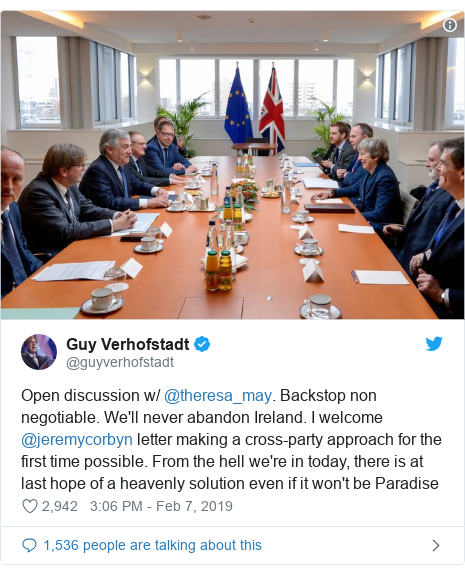 Twitter post by @guyverhofstadt: Open discussion w/ @theresa_may. Backstop non negotiable. We'll never abandon Ireland. I welcome @jeremycorbyn letter making a cross-party approach for the first time possible. From the hell we're in today, there is at last hope of a heavenly solution even if it won't be Paradise