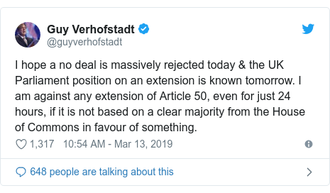 Twitter post by @guyverhofstadt: I hope a no deal is massively rejected today & the UK Parliament position on an extension is known tomorrow. I am against any extension of Article 50, even for just 24 hours, if it is not based on a clear majority from the House of Commons in favour of something.