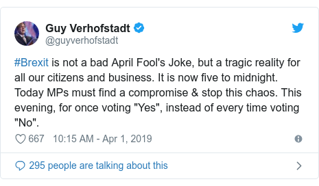 "Twitter post by @guyverhofstadt: #Brexit is not a bad April Fool's Joke, but a tragic reality for all our citizens and business. It is now five to midnight. Today MPs must find a compromise & stop this chaos. This evening, for once voting ""Yes"", instead of every time voting ""No""."