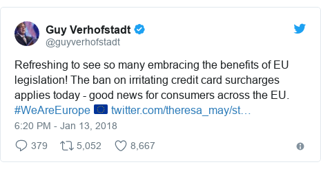 Twitter post by @guyverhofstadt: Refreshing to see so many embracing the benefits of EU legislation! The ban on irritating credit card surcharges applies today - good news for consumers across the EU. #WeAreEurope 🇪🇺