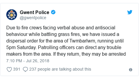 Twitter post by @gwentpolice: Due to fire crews facing verbal abuse and antisocial behaviour while battling grass fires, we have issued a dispersal order for the area of Twmbarlwm, running until 5pm Saturday. Patrolling officers can direct any trouble makers from the area. If they return, they may be arrested
