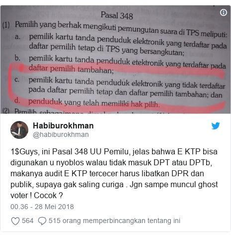Twitter pesan oleh @habiburokhman: 1$Guys, ini Pasal 348 UU Pemilu, jelas bahwa E KTP bisa digunakan u nyoblos walau tidak masuk DPT atau DPTb, makanya audit E KTP tercecer harus libatkan DPR dan publik, supaya gak saling curiga . Jgn sampe muncul ghost voter ! Cocok ?