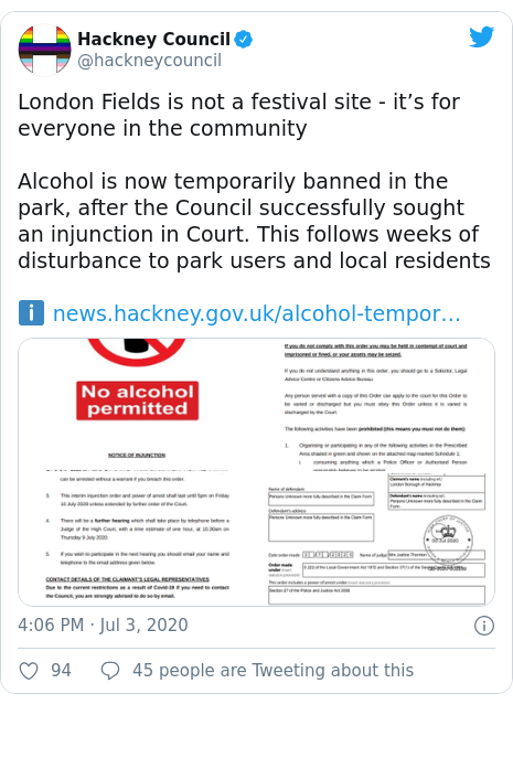 Twitter post by @hackneycouncil: London Fields is not a festival site - it's for everyone in the communityAlcohol is now temporarily banned in the park, after the Council successfully sought an injunction in Court. This follows weeks of disturbance to park users and local residentsℹ️