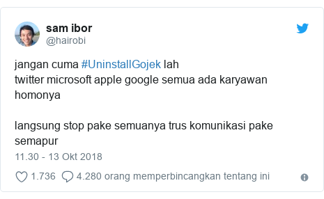 Twitter pesan oleh @hairobi: jangan cuma #UninstallGojek lahtwitter microsoft apple google semua ada karyawan homonyalangsung stop pake semuanya trus komunikasi pake semapur