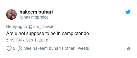 Twitter post by @hakimdprince: Are u not suppose to be in camp.otondo