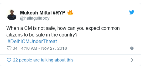 Twitter post by @hallagullaboy: When a CM is not safe, how can you expect common citizens to be safe in the country? #DelhiCMUnderThreat