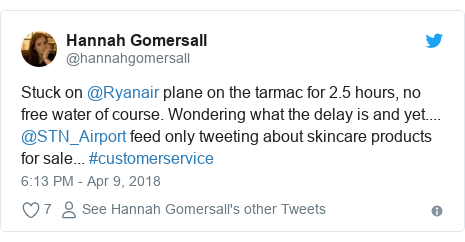 Twitter post by @hannahgomersall: Stuck on @Ryanair plane on the tarmac for 2.5 hours, no free water of course. Wondering what the delay is and yet.... @STN_Airport feed only tweeting about skincare products for sale... #customerservice