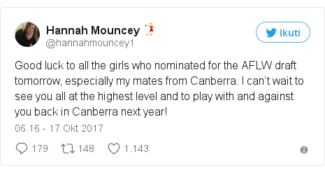 Twitter pesan oleh @hannahmouncey1: Good luck to all the girls who nominated for the AFLW draft tomorrow, especially my mates from Canberra. I can't wait to see you all at the highest level and to play with and against you back in Canberra next year!