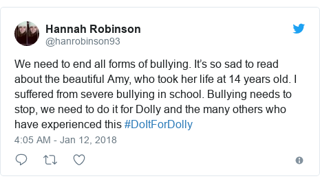 Twitter post by @hanrobinson93: We need to end all forms of bullying. It's so sad to read about the beautiful Amy, who took her life at 14 years old. I suffered from severe bullying in school. Bullying needs to stop, we need to do it for Dolly and the many others who have experienced this #DoItForDolly