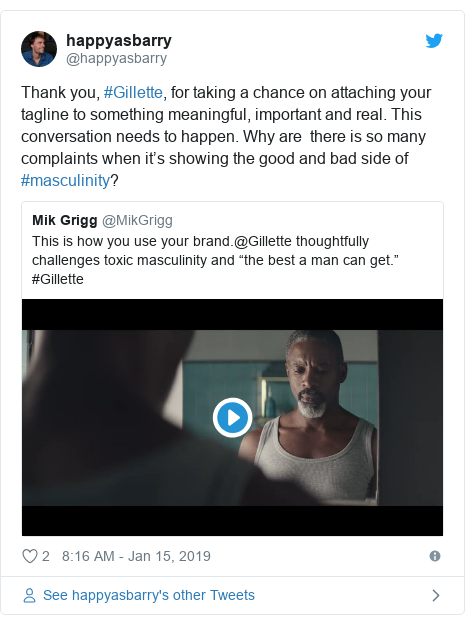 Twitter post by @happyasbarry: Thank you, #Gillette, for taking a chance on attaching your tagline to something meaningful, important and real. This conversation needs to happen. Why are  there is so many complaints when it's showing the good and bad side of #masculinity?