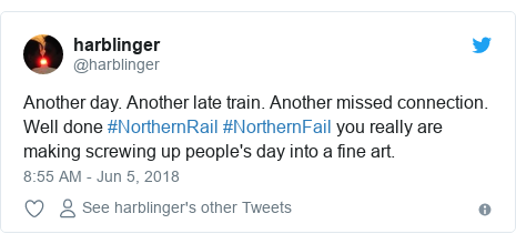 Twitter post by @harblinger: Another day. Another late train. Another missed connection. Well done #NorthernRail #NorthernFail you really are making screwing up people's day into a fine art.