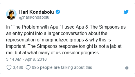 "Twitter post by @harikondabolu: In ""The Problem with Apu,"" I used Apu & The Simpsons as an entry point into a larger conversation about the representation of marginalized groups & why this is important. The Simpsons response tonight is not a jab at me, but at what many of us consider progress."