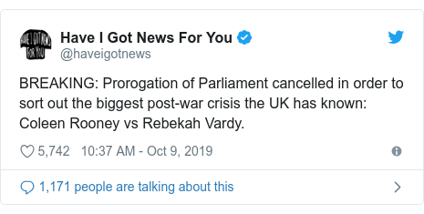 Twitter post by @haveigotnews: BREAKING  Prorogation of Parliament cancelled in order to sort out the biggest post-war crisis the UK has known  Coleen Rooney vs Rebekah Vardy.