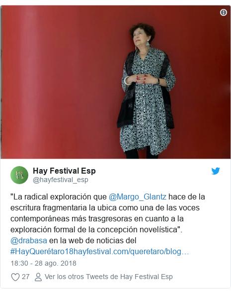 """Publicación de Twitter por @hayfestival_esp: """"La radical exploración que @Margo_Glantz hace de la escritura fragmentaria la ubica como una de las voces contemporáneas más trasgresoras en cuanto a la exploración formal de la concepción novelística"""". @drabasa en la web de noticias del #HayQuerétaro18"""