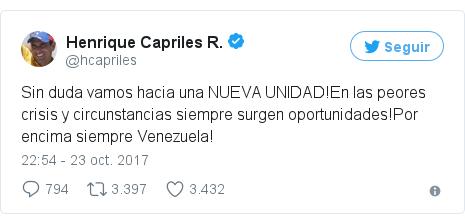 Publicación de Twitter por @hcapriles: Sin duda vamos hacia una NUEVA UNIDAD!En las peores crisis y circunstancias siempre surgen oportunidades!Por encima siempre Venezuela!