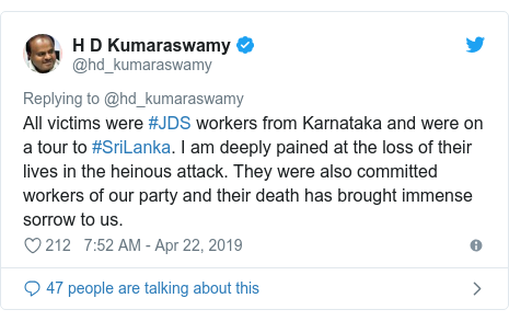 Twitter post by @hd_kumaraswamy: All victims were #JDS workers from Karnataka and were on a tour to #SriLanka. I am deeply pained at the loss of their lives in the heinous attack. They were also committed workers of our party and their death has brought immense sorrow to us.