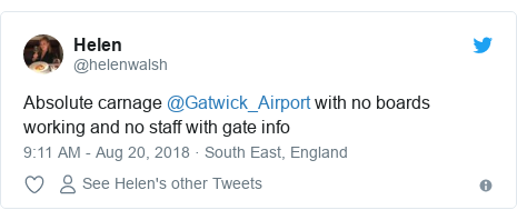 Twitter post by @helenwalsh: Absolute carnage @Gatwick_Airport with no boards working and no staff with gate info
