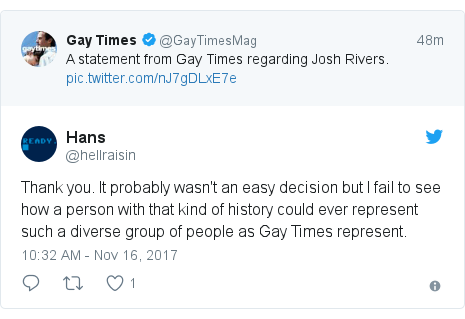 Twitter post by @hellraisin: Thank you. It probably wasn't an easy decision but I fail to see how a person with that kind of history could ever represent such a diverse group of people as Gay Times represent.