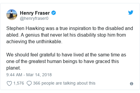 Twitter post by @henryfraser0: Stephen Hawking was a true inspiration to the disabled and abled. A genius that never let his disability stop him from achieving the unthinkable.We should feel grateful to have lived at the same time as one of the greatest human beings to have graced this planet.