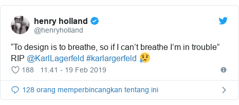 """Twitter pesan oleh @henryholland: """"To design is to breathe, so if I can't breathe I'm in trouble"""" RIP @KarlLagerfeld #karlargerfeld 😥"""