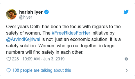 Twitter post by @hiyer: Over years Delhi has been the focus with regards to the safety of women. The #FreeRidesForHer initiative by  @ArvindKejriwal is not  just an economic solution, it is a safety solution. Women  who go out together in large numbers will find safety in each other.