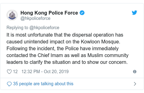 Twitter post by @hkpoliceforce: It is most unfortunate that the dispersal operation has caused unintended impact on the Kowloon Mosque. Following the incident, the Police have immediately contacted the Chief Imam as well as Muslim community leaders to clarify the situation and to show our concern.