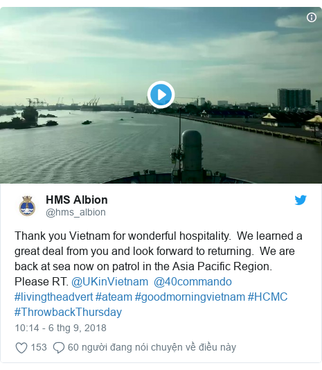 Twitter bởi @hms_albion: Thank you Vietnam for wonderful hospitality.  We learned a great deal from you and look forward to returning.  We are back at sea now on patrol in the Asia Pacific Region. Please RT. @UKinVietnam  @40commando   #livingtheadvert #ateam #goodmorningvietnam #HCMC #ThrowbackThursday