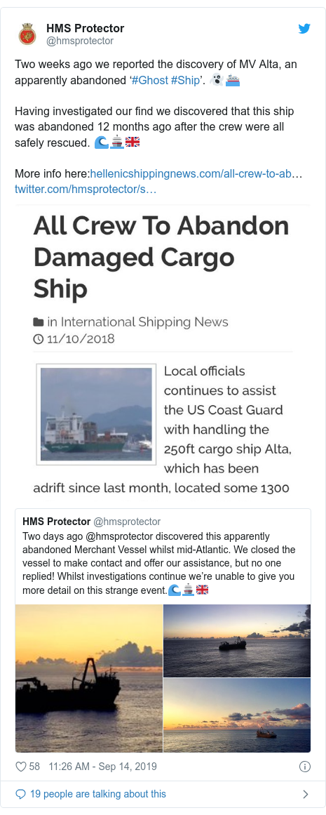 Twitter post by @hmsprotector: Two weeks ago we reported the discovery of MV Alta, an apparently abandoned '#Ghost #Ship'. 👻⛴Having investigated our find we discovered that this ship was abandoned 12 months ago after the crew were all safely rescued. 🌊🚢🇬🇧More info here …