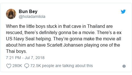 Twitter post by @holadamilola: When the little boys stuck in that cave in Thailand are rescued, there's definitely gonna be a movie. There's a ex US Navy Seal helping. They're gonna make the movie all about him and have Scarlett Johansen playing one of the Thai boys.