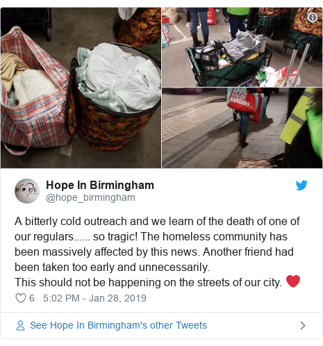 Twitter post by @hope_birmingham: A bitterly cold outreach and we learn of the death of one of our regulars...... so tragic! The homeless community has been massively affected by this news. Another friend had been taken too early and unnecessarily. This should not be happening on the streets of our city. ❤️